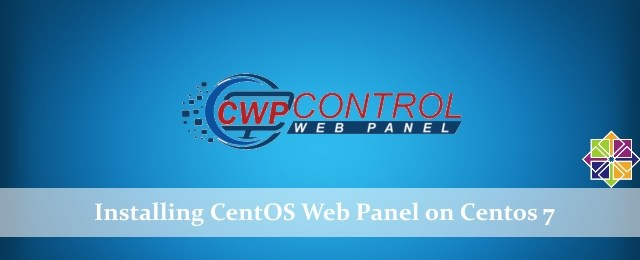 How to Install CentOS Web Panel (CWP) on CentOS 7