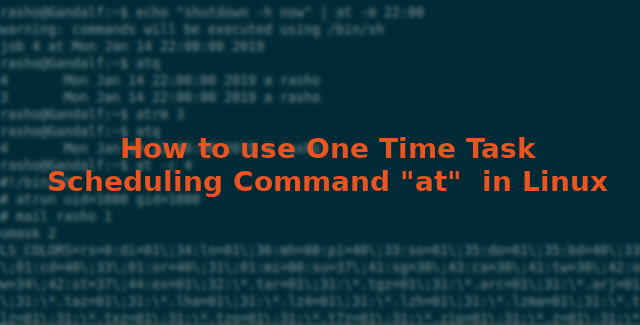 "How to use One Time Task Scheduling Command ""at""  in Linux"