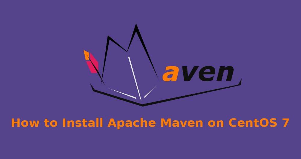 How to Setup Apache Maven on CentOS 7