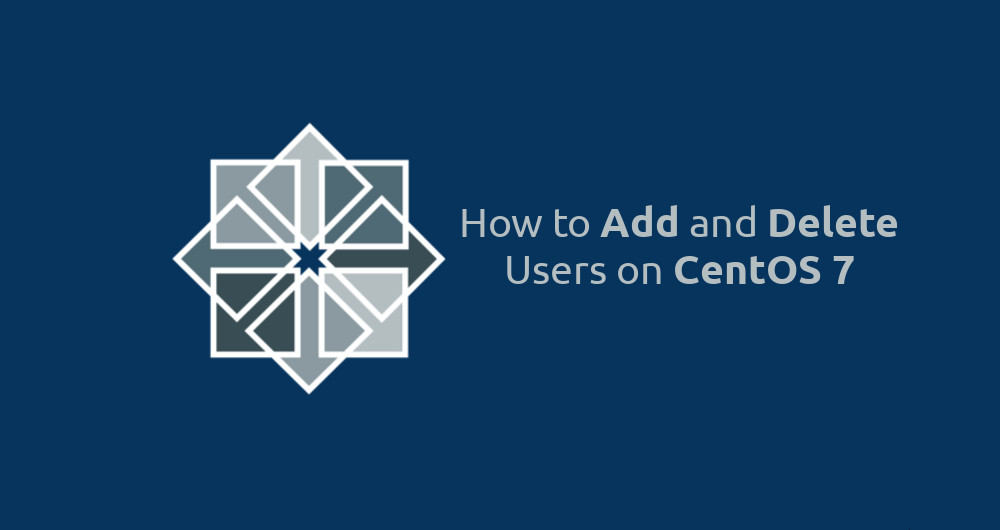 How to Add and Delete Users on CentOS 7