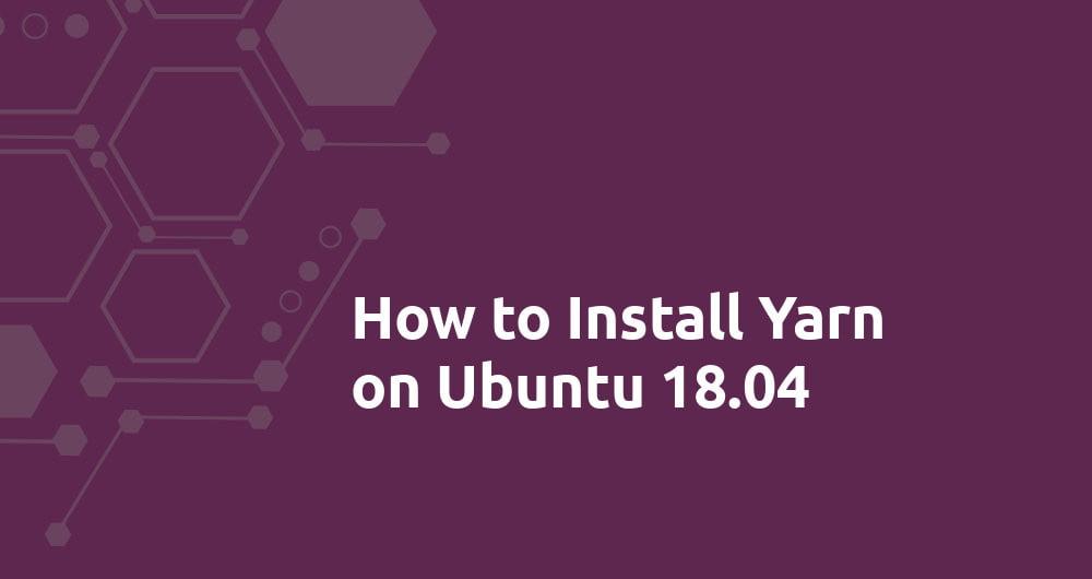 How to Install Yarn on Ubuntu 18.04