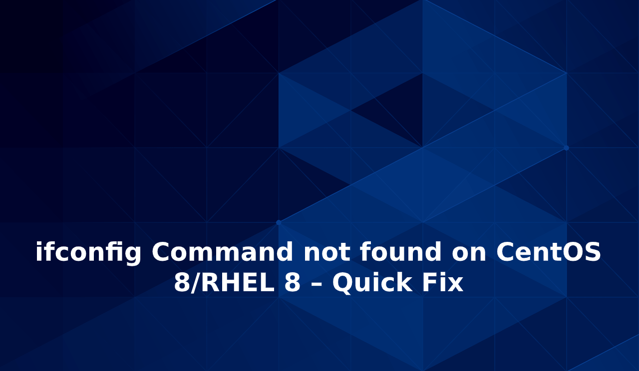 ifconfig Command not found on CentOS 8/RHEL 8 – Quick Fix